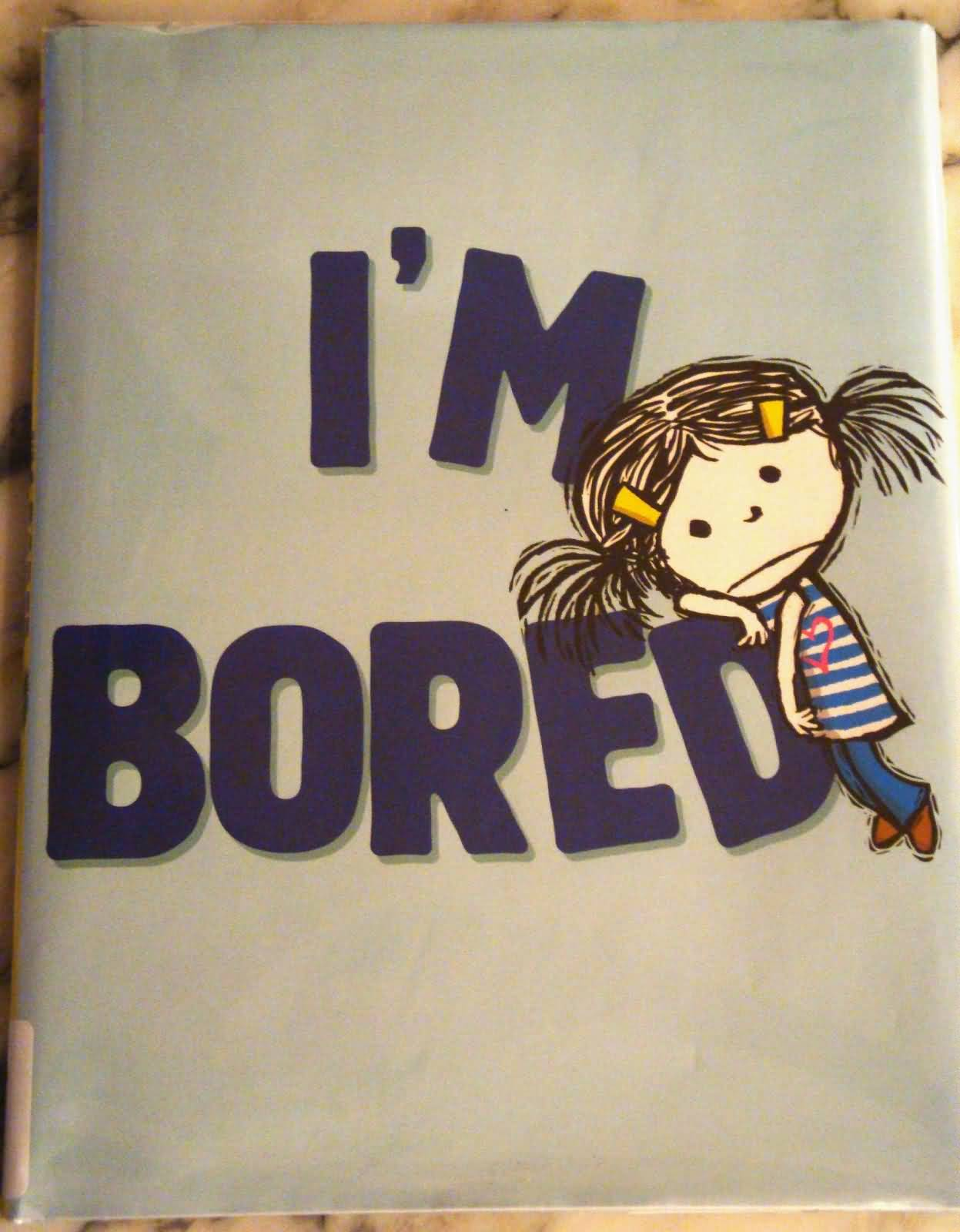 I\'m Bored Quotes and Funny Saying - Segerios.com