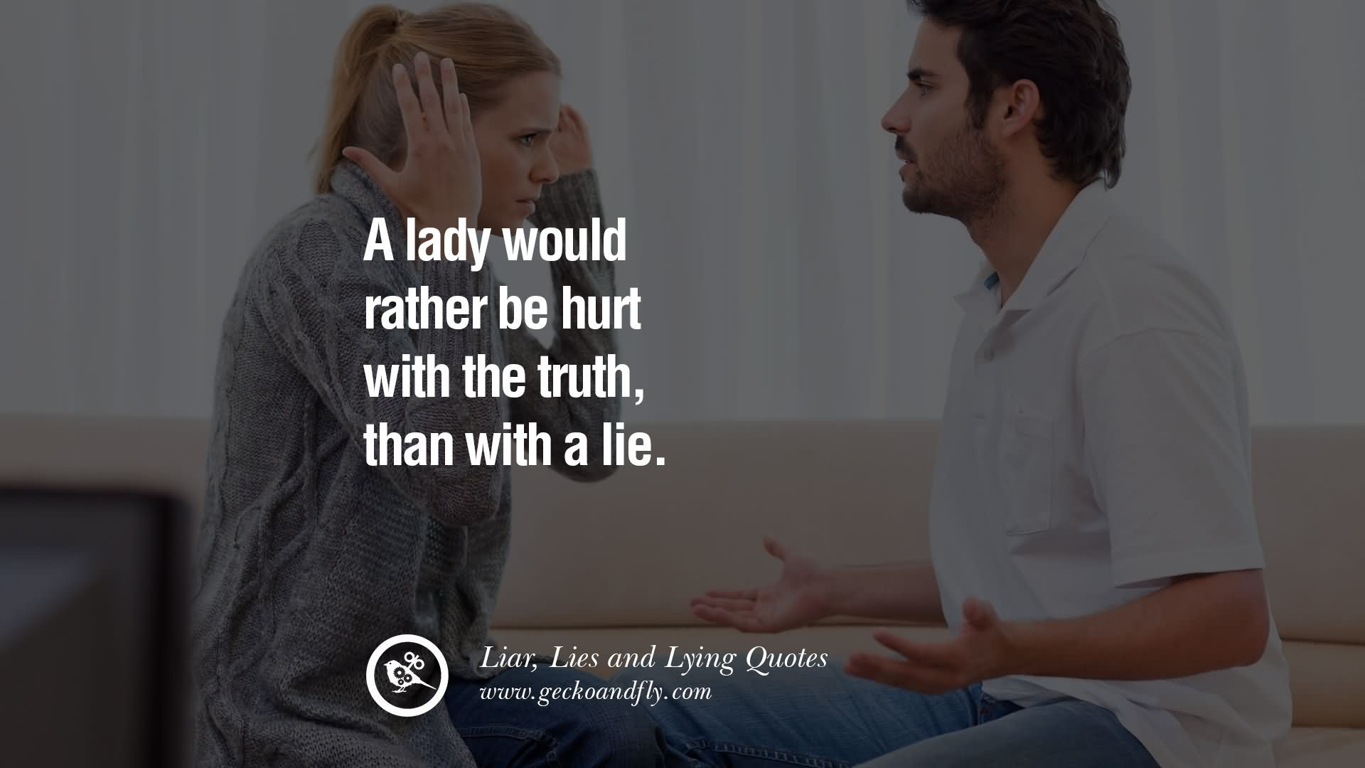 lying hurts everyone but especially the liar Pathological lying is not always as obvious as you might expect, especially if the interaction between two people is fleeting or when the relationship has yet to properly develop the liars can come across as interesting, intelligent, socially adept , and even charming.