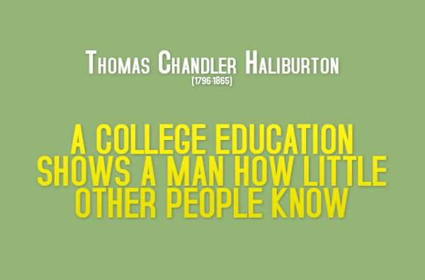 A College Education Shows A Man How Little Other People Know
