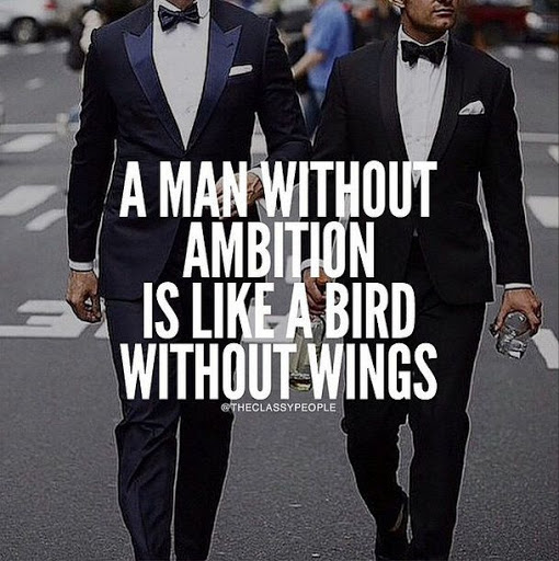 A Man Without Ambition Is Like A Bird Without Wings
