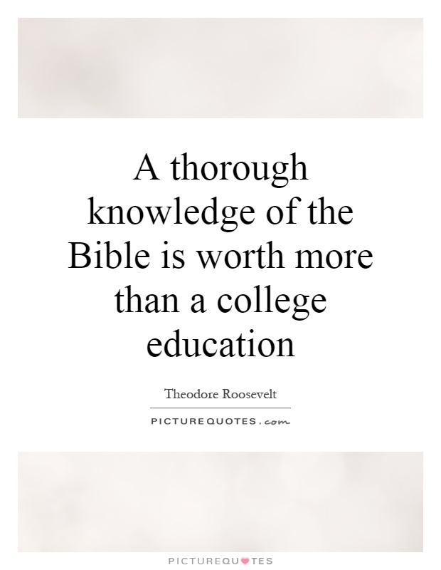 A Thorough Knowledge Of The Bible Is Worth More Than A College Education