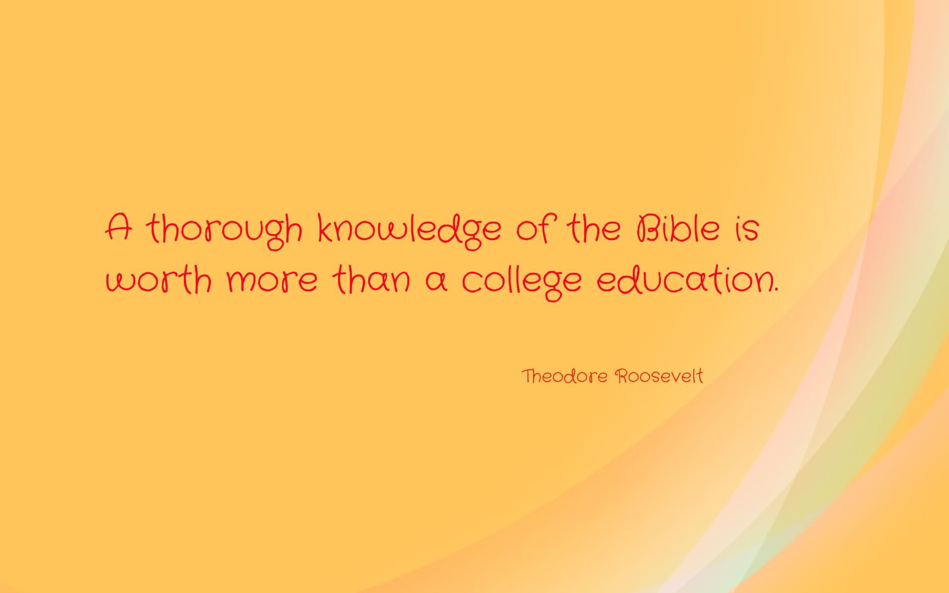 A Through Knowledge Of The Bible Is Worth More Than A College Education