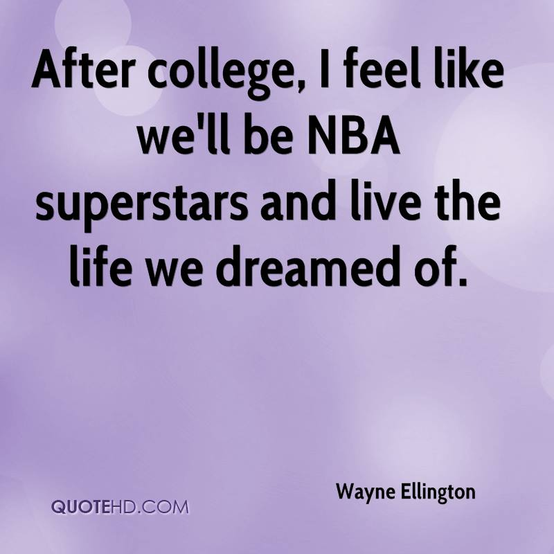 After College I Feel Like We'll Be NBA Superstars and Live The Life We Dreamed of
