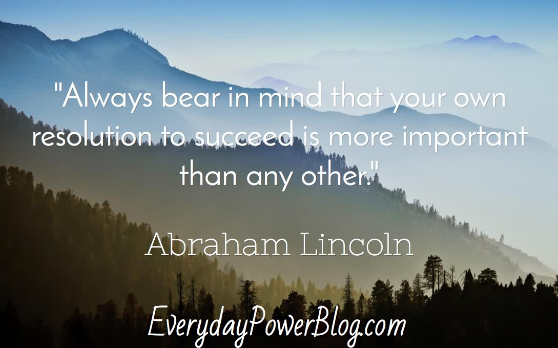 Always bear in mind that your own resolution to succeed is more important than any other