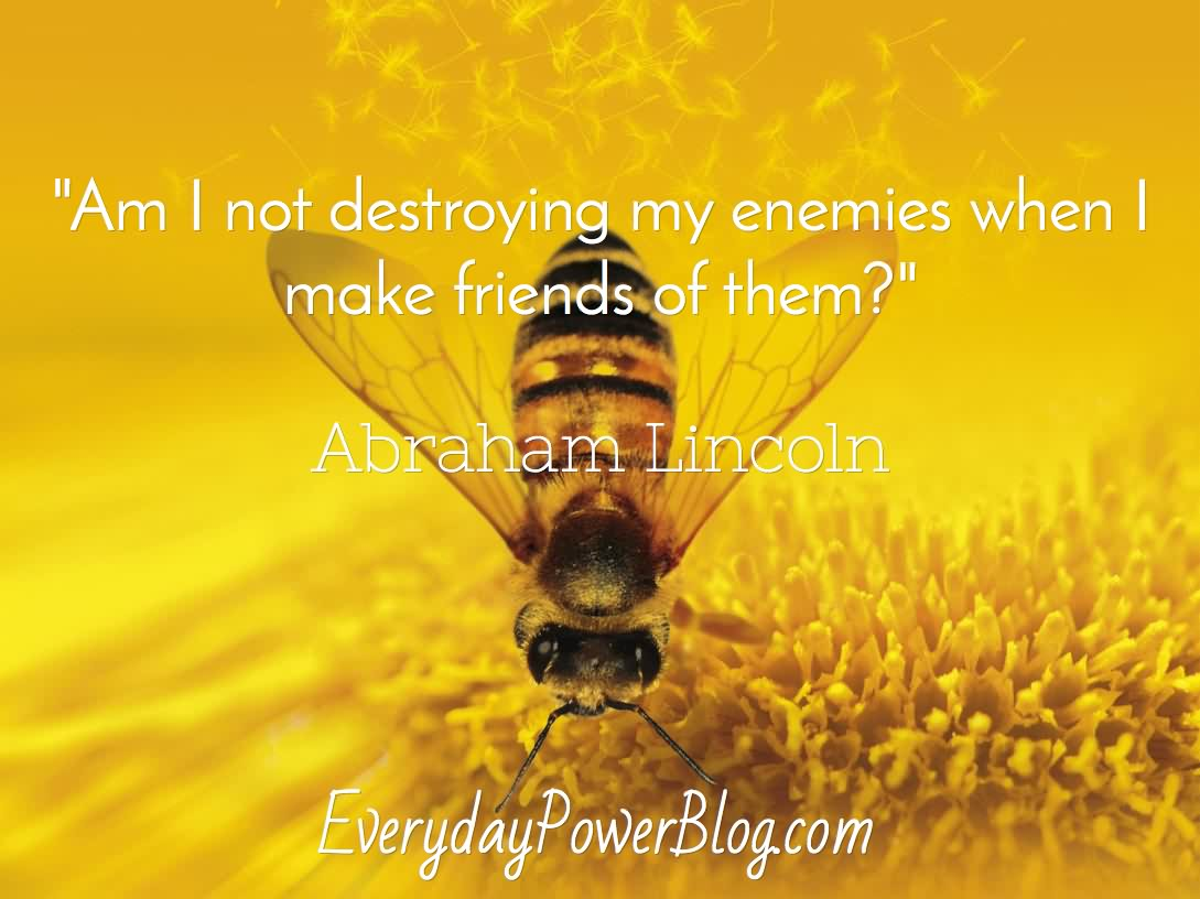 Am I not destroying my enemies when I make friends of them
