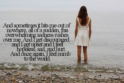 And sometimes it hits me out of nowhere. All of a sudden this overwhelming sadness rushes over me. And I get discouraged