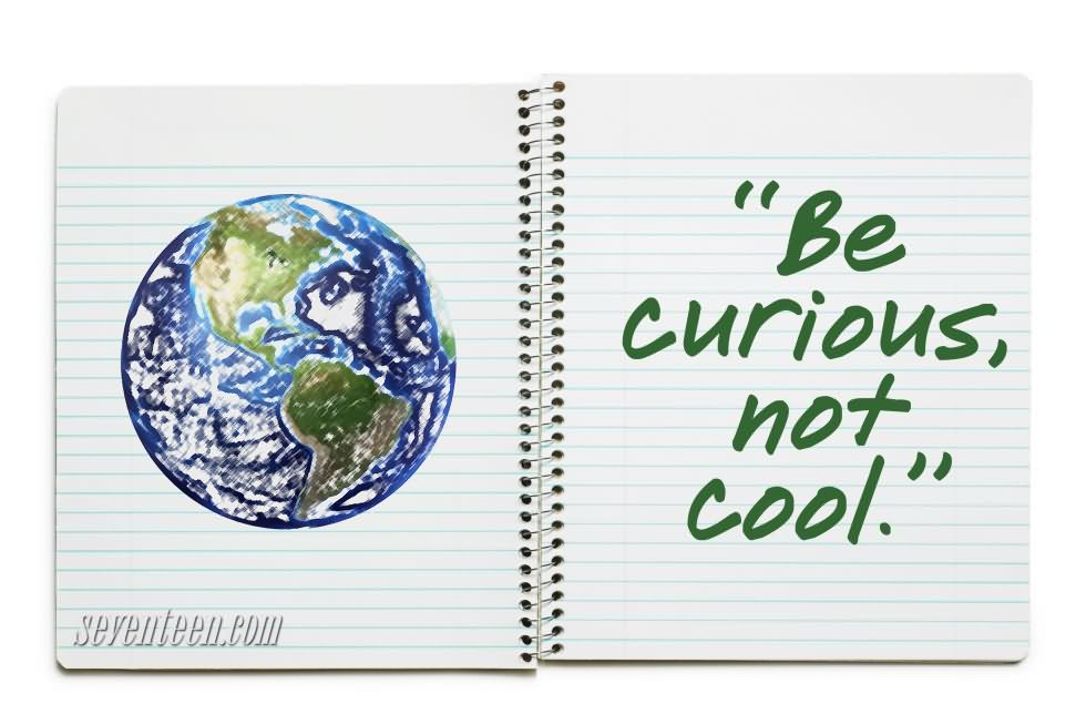 Be Curious Not Cool