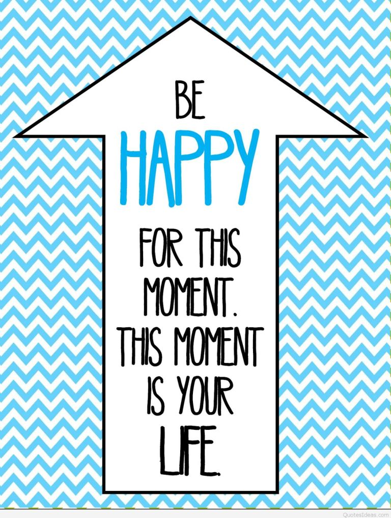 Be Happy For This Moment This Moment Is Your Life