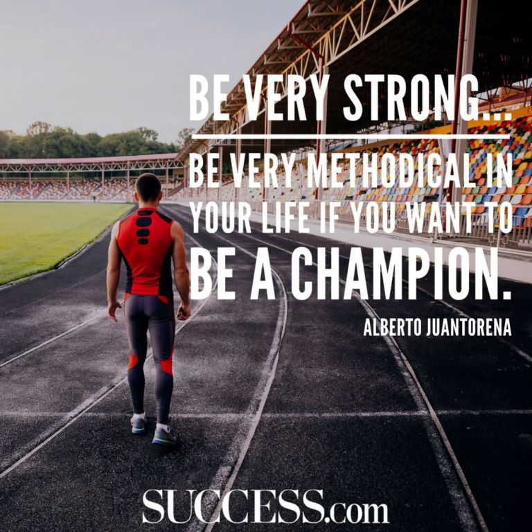 "Be very strong... be very methodical in your life if you want to be a champion."" —Alberto Juantorena"