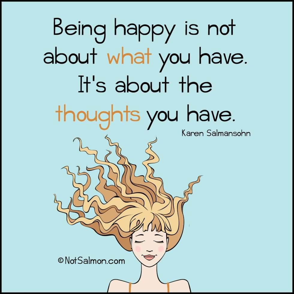 Being Happy Is Not About What You Have It's About The Thoughts You have