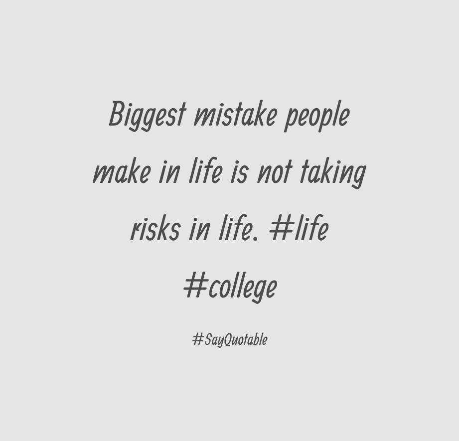 Biggest Mistake People Make In Life Is Not Taking Risks In Life
