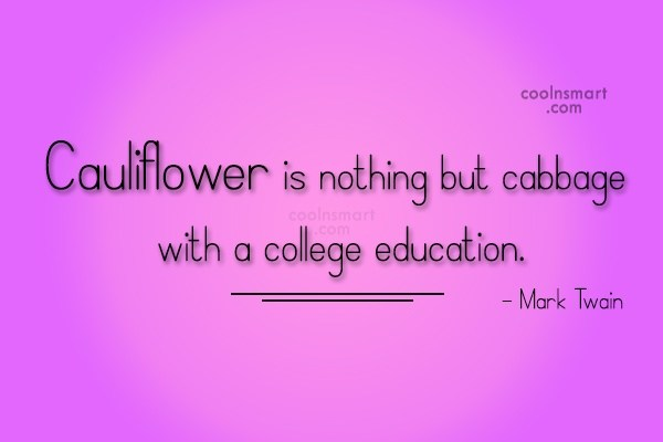 Cauliflower Is Nothing But Cabbage With A College Education - Mark Twain (2)
