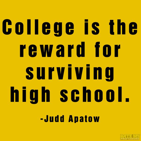 College Is Th Reward For Surviving High School - Judd Apatow