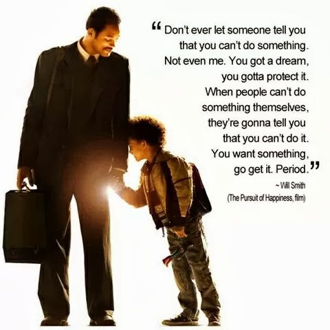 Don't ever let someone tell you that you can't do something. Not even me. You got a dream, you gotta protect it