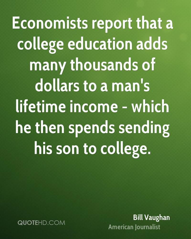 Economists Report That A College Education Adds Many Thousands Of Dollars To A Man