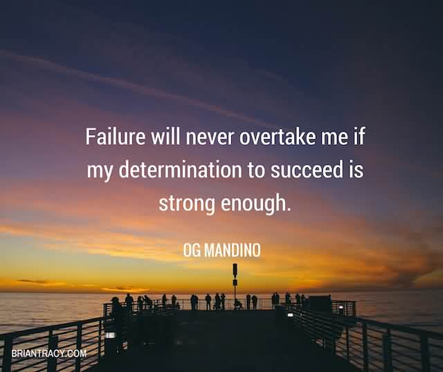 """Failure Will Never Overtake Me If My Determination To Succeed Is Strong Enough.""""- Og Mandino"""
