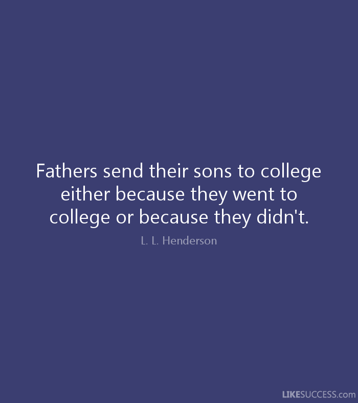 Fatyhers Send Their Sons To College Either Because They Went To College