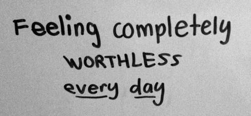 Feeling completely worthless every day