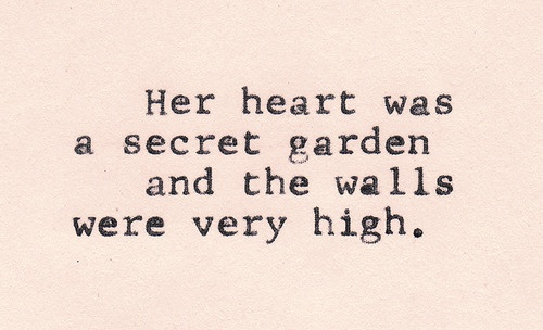 Her heart was a secret garden and the walls were very high