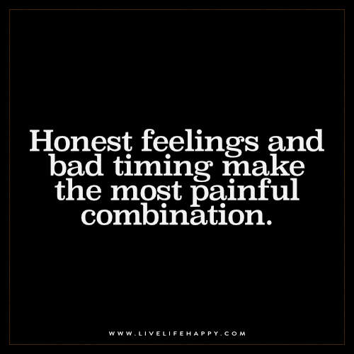 Honest feelings and bad timing make the most painful combination