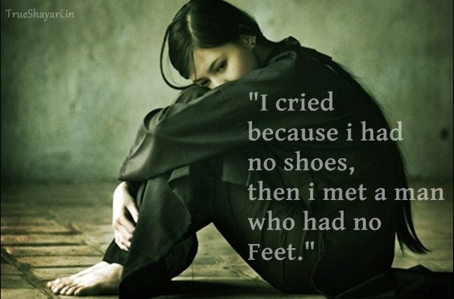 I Cried Because I Had No Shoes Then I Met A Man Who Had No Feet