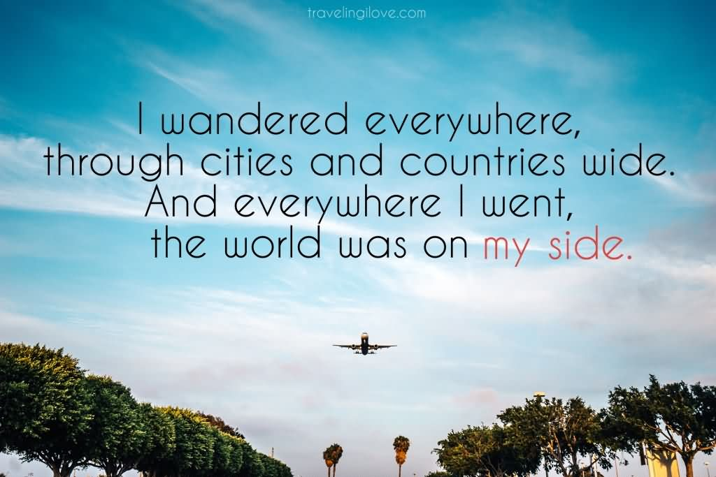 I Wandered Everywhere Through Cities and Countries Wide And Everywhere I Went The World