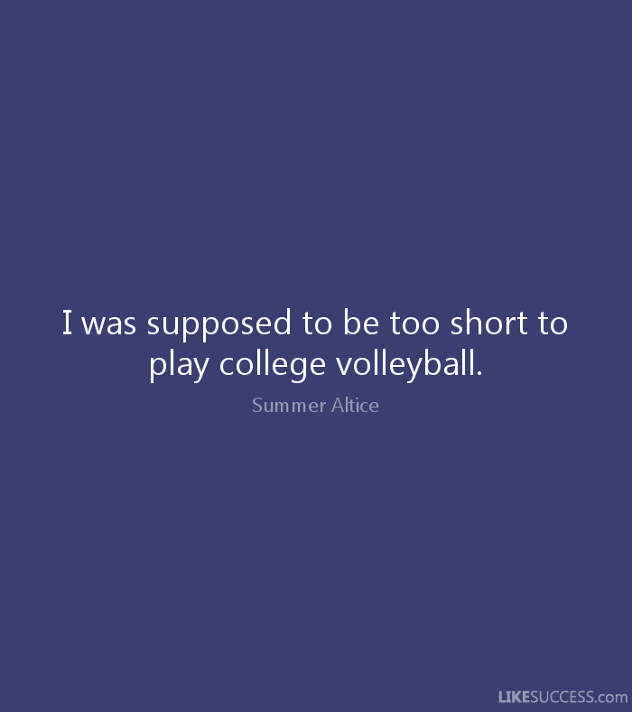 I Was Suppoed To Be Too Short To Play College Volleyball