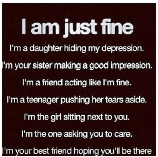 I am just fine. I am a daughter hiding my depression. I'm your sister making a good impression