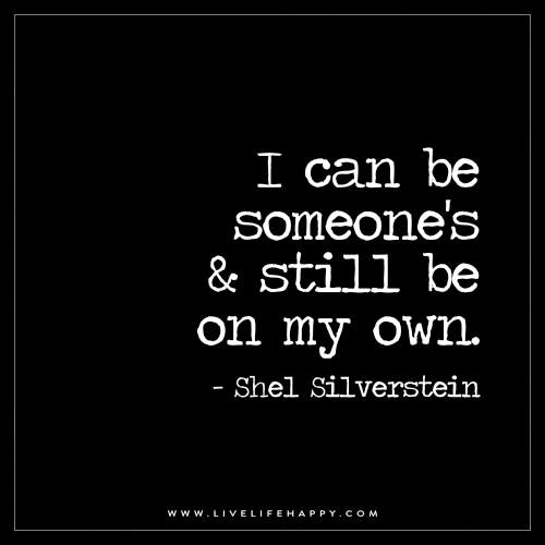 I can be someone's and still be on my own. – Shel Silverstein
