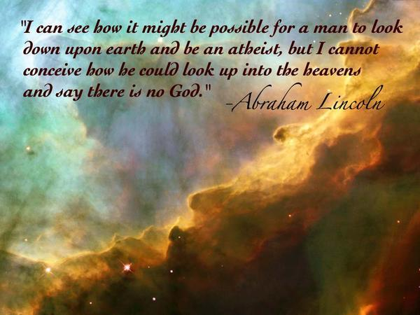 I can see how it might be possible for a man to look down upon the earth and be an atheist