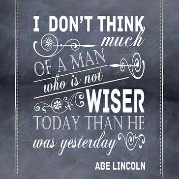 I do not think much of a man who is not wiser today than he was yesterday