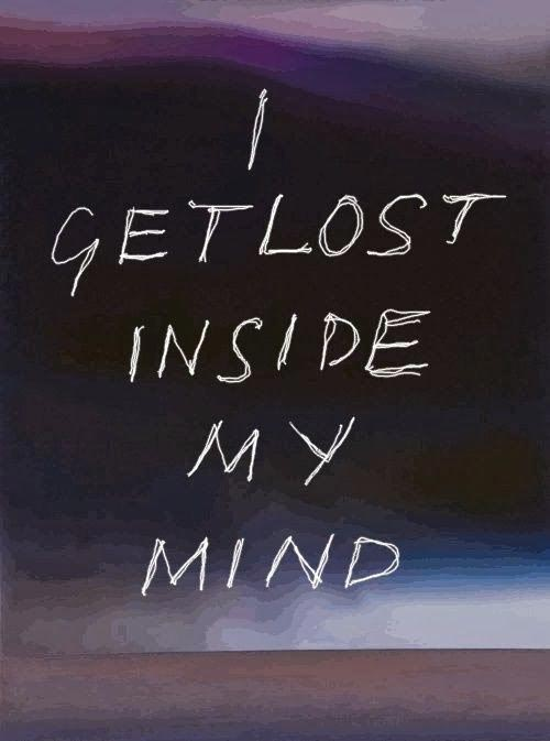 I get lost inside my mind