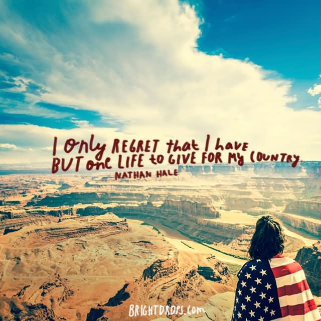"""I only regret that I have but one life to give for my country."""" ~ Nathan Hale"""