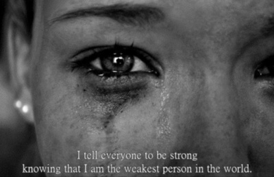 I tell everyone to be strong, knowing I am the weakest person in the world