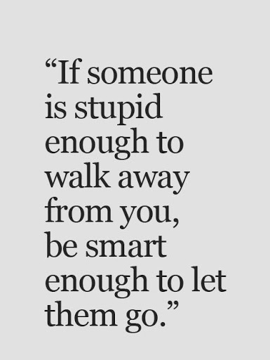 If Someone Is Stupid Enough To Walk Away From You