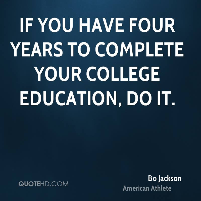If You Have Four Years To Complete Your College Education, Do It - Bo Jackson