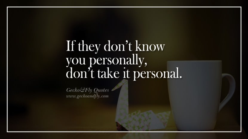 If they don't know you personally, don't take it personal