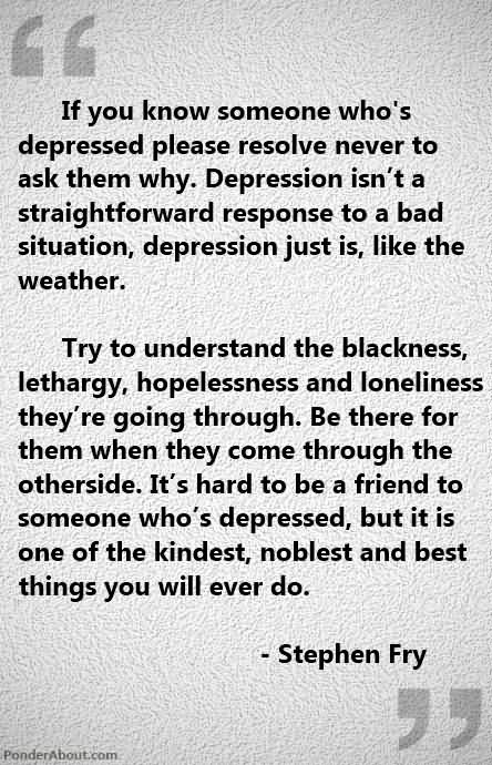 If you know someone who's depressed, please resolve never to ask them why