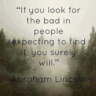 If you look for the bad in people expecting to find it, you surely will