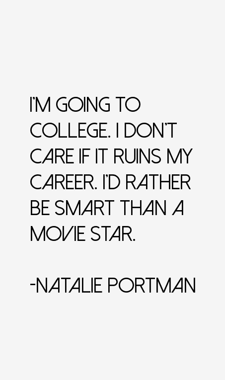 I'm Going To College. I Don't Care If It Ruins My Career. I'd Rather Be Smart Than A Movie Star.