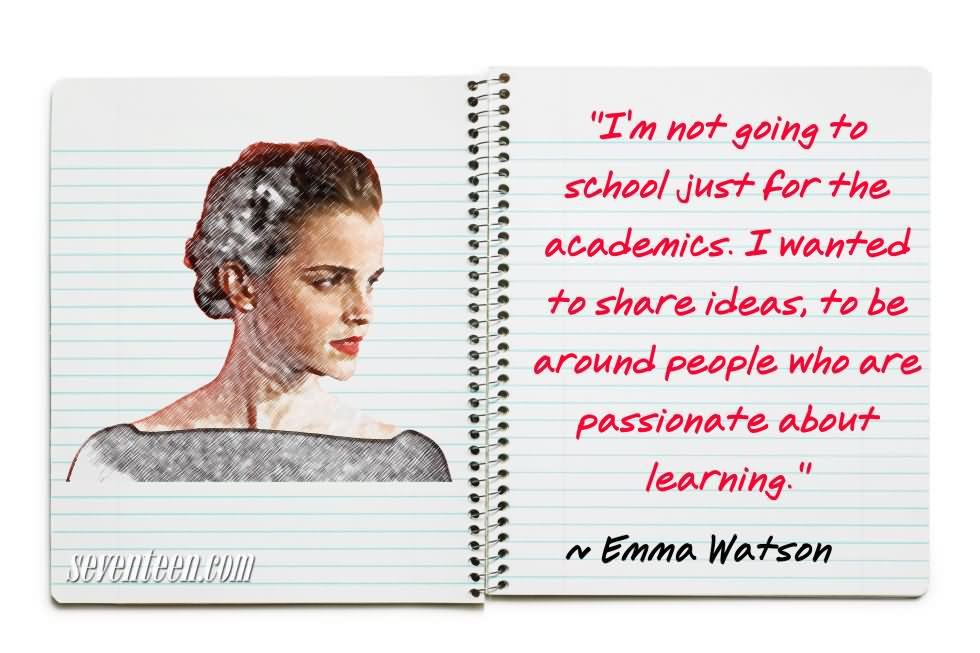 I'm Not Going To School Just For The Academics - Emma Watson