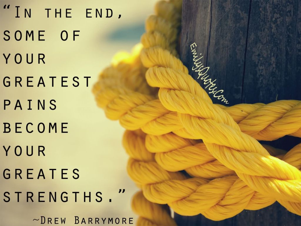 In The End Some Of Your Greatest Pains Become Your Greates Strengths - Drew Barrymore