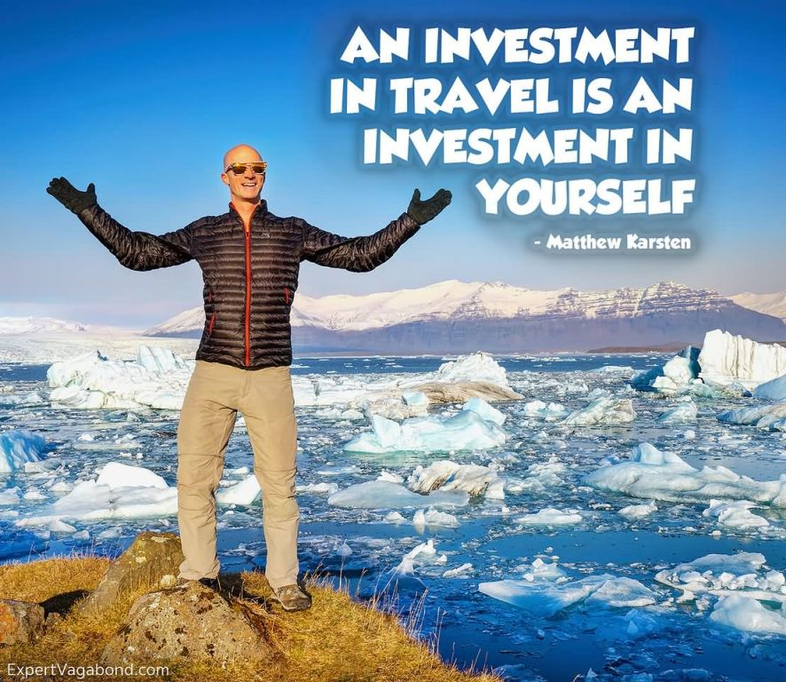 Investment in travel is an investment in yourself. ~ Matthew Karsten