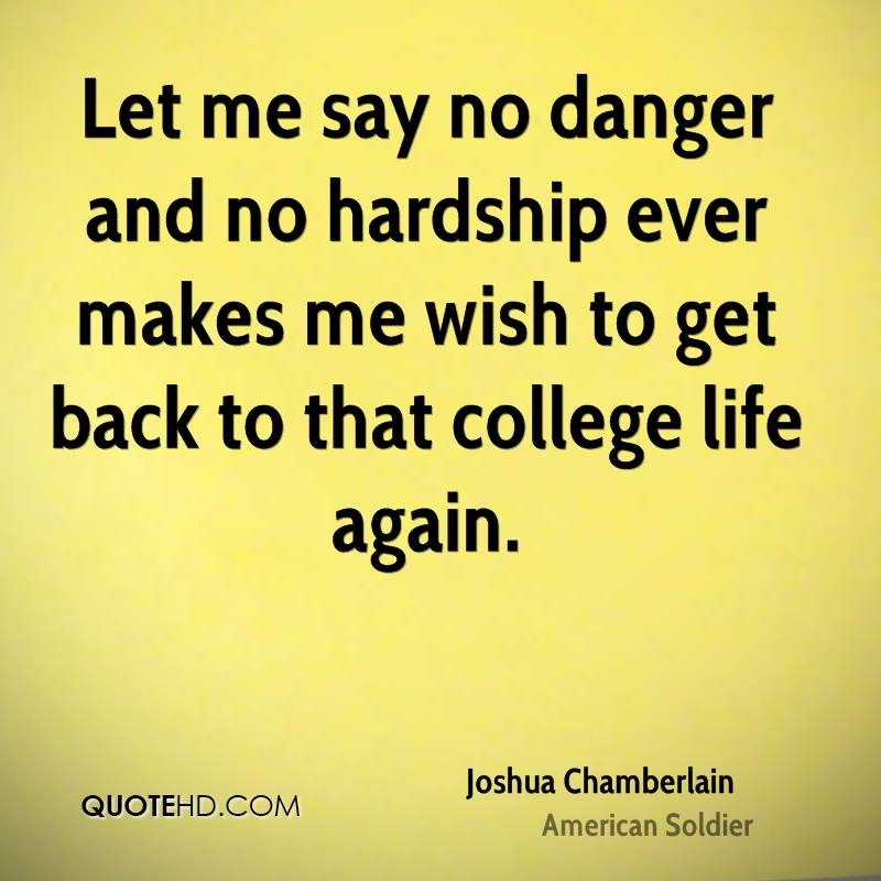 Let Me Say No Danger And No Hardship Ever Makes Me Wish To Get Back To That College Life Again
