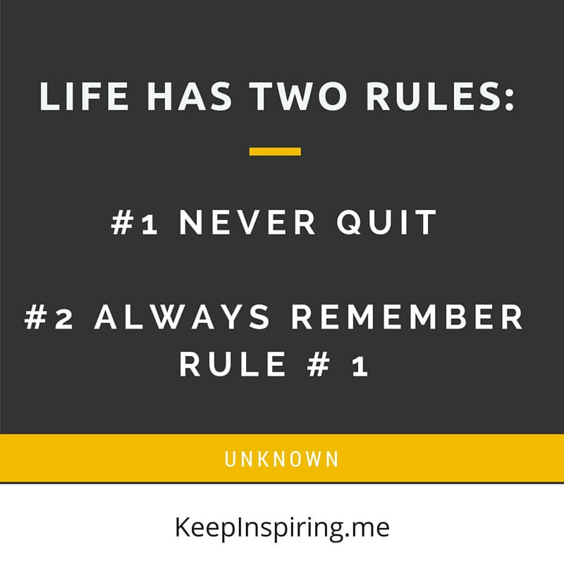 Life Has Two Rules #1 Never Quiot #2 Always Remember Rule #1