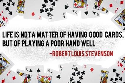 Life Is Not A Matter Of Having Good Cards But Of Playing A Poor Hand Well