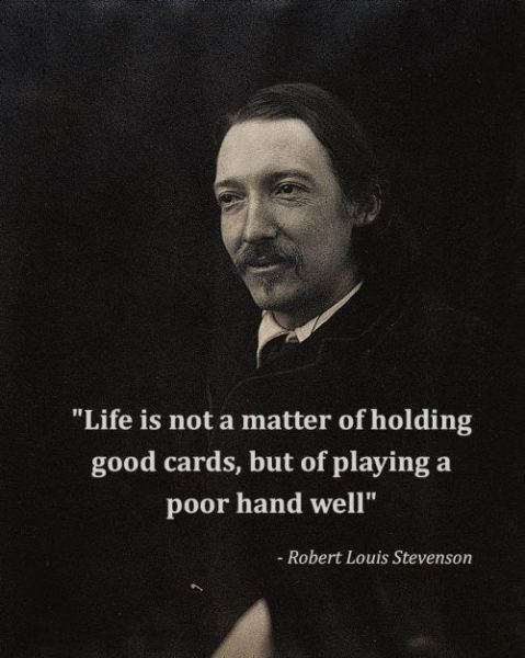 Life Is Not A Matter Of Holding Good Cards But Of Playing A Poor Hand Well