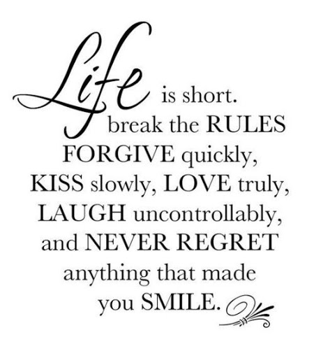 Life Is Short Break The Rules Forgive Quickly, Kiss Slowly, Love Truly