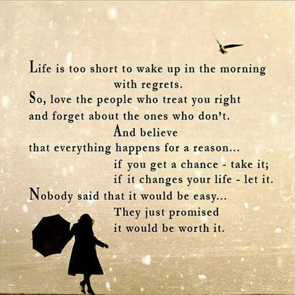 Life Is Too Short To Wake Up In The Morning With Regrets. So.Love The People Who Treat You Right