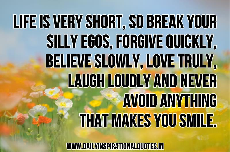 Life Is Very Short, So Break Your Silly Egos, Forgive Quickly